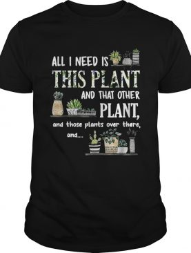 All I Need Is This Plant And That Other Plant And Those Pants Over There And shirt
