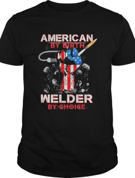 American by birth welder by choice American flag veteran Independence Day shirt