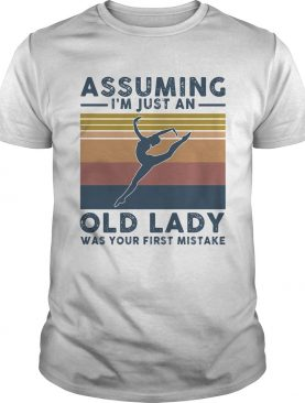 Ballet assuming Im just an old lady was your first mistake vintage shirt
