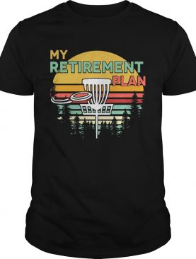 Disc golf my retirement plan vintage shirt