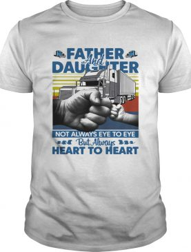 Father And Daughter Not Always Eye To Eye But Always Heart To Heart Trucker Vintage shirt