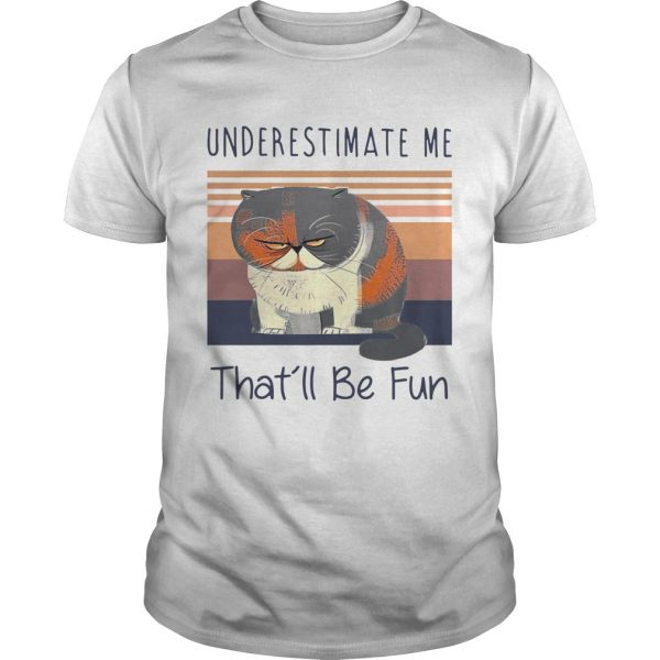 Grumpy Cat Underestimate Me Thatll Be Fun Vintage shirt