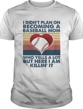 I didnt plan on becoming a baseball mom who yells a lot but here I am killin it vintage shirt