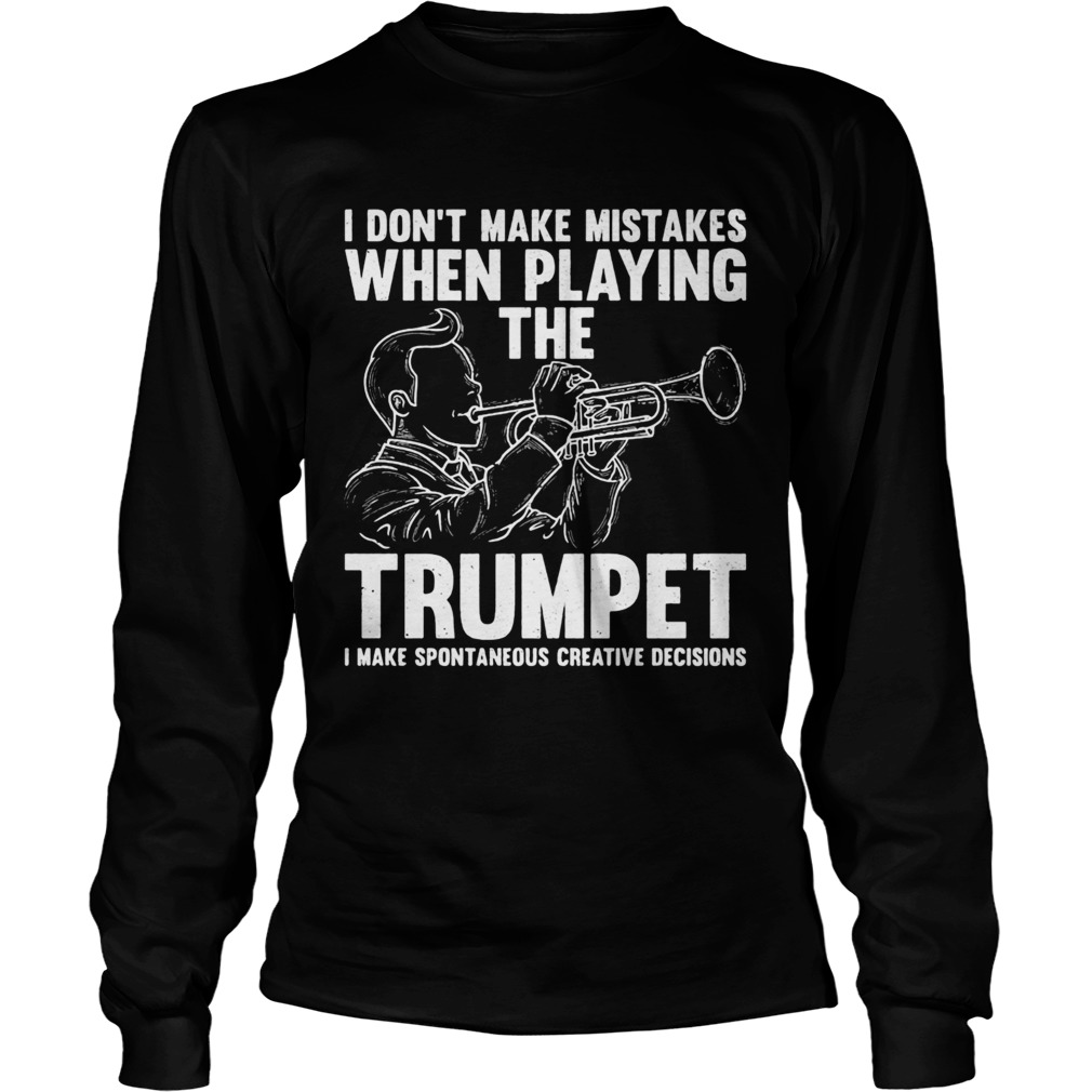 I dont make mistake when playing the trumpet I make spontaneous  Long Sleeve
