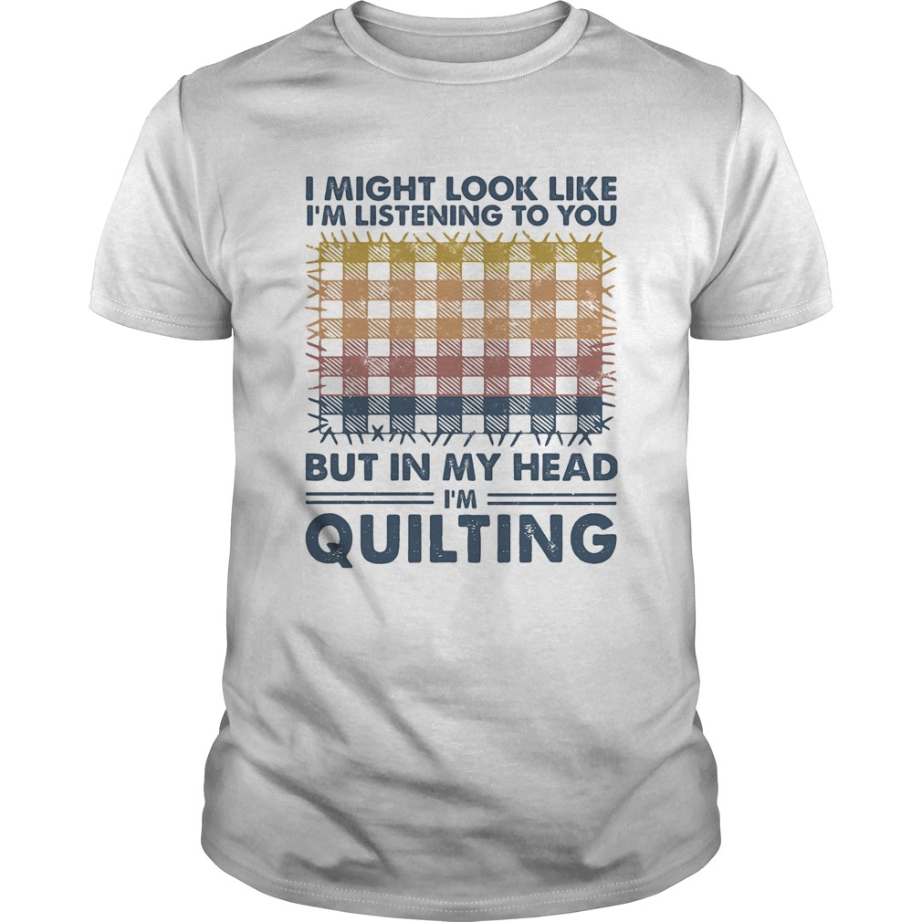 I might look like Im listening to you but in my head Im quilting vintage  Unisex