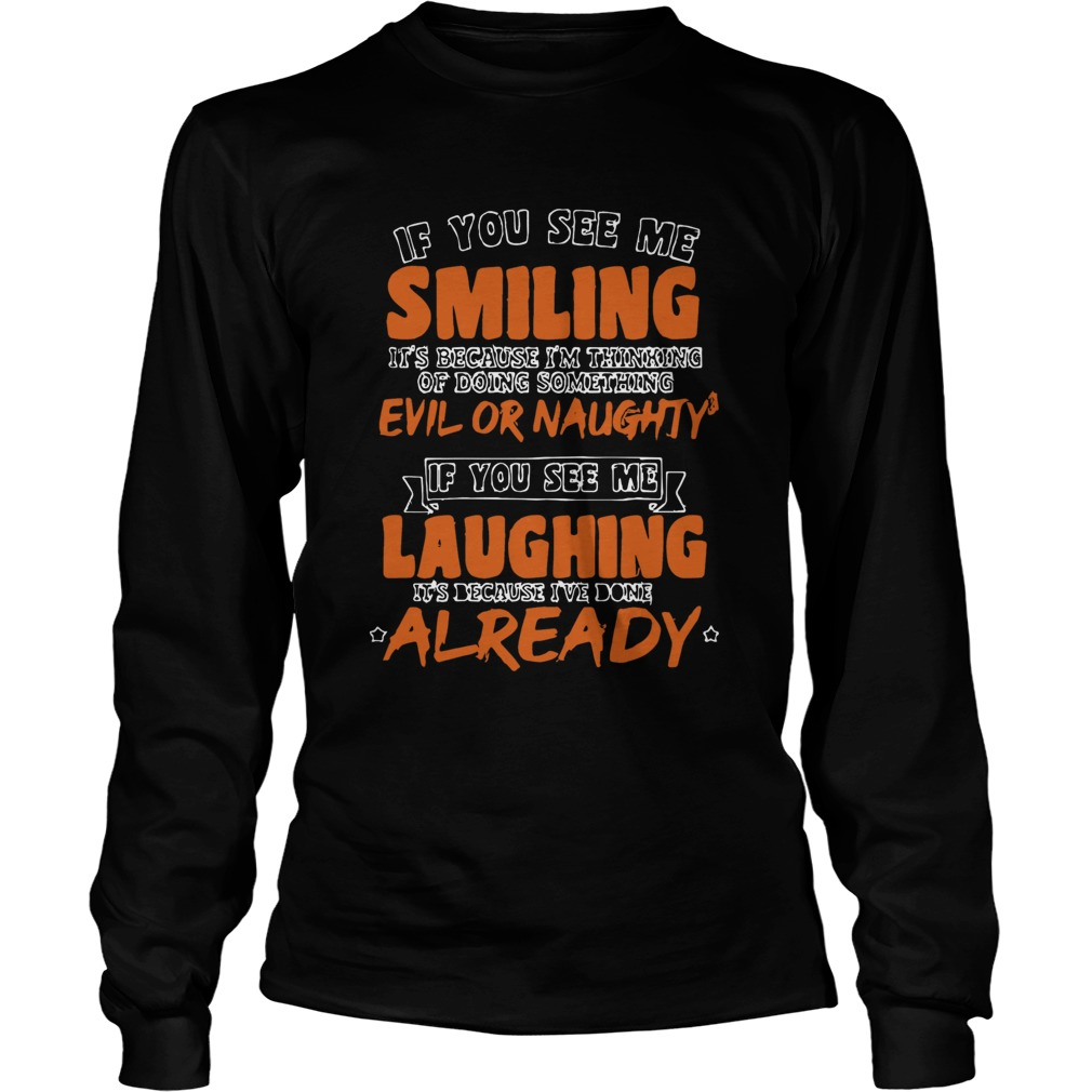 If You See Me Smiling Im Thinking Of Doing Something Evil Or Naughty  Long Sleeve