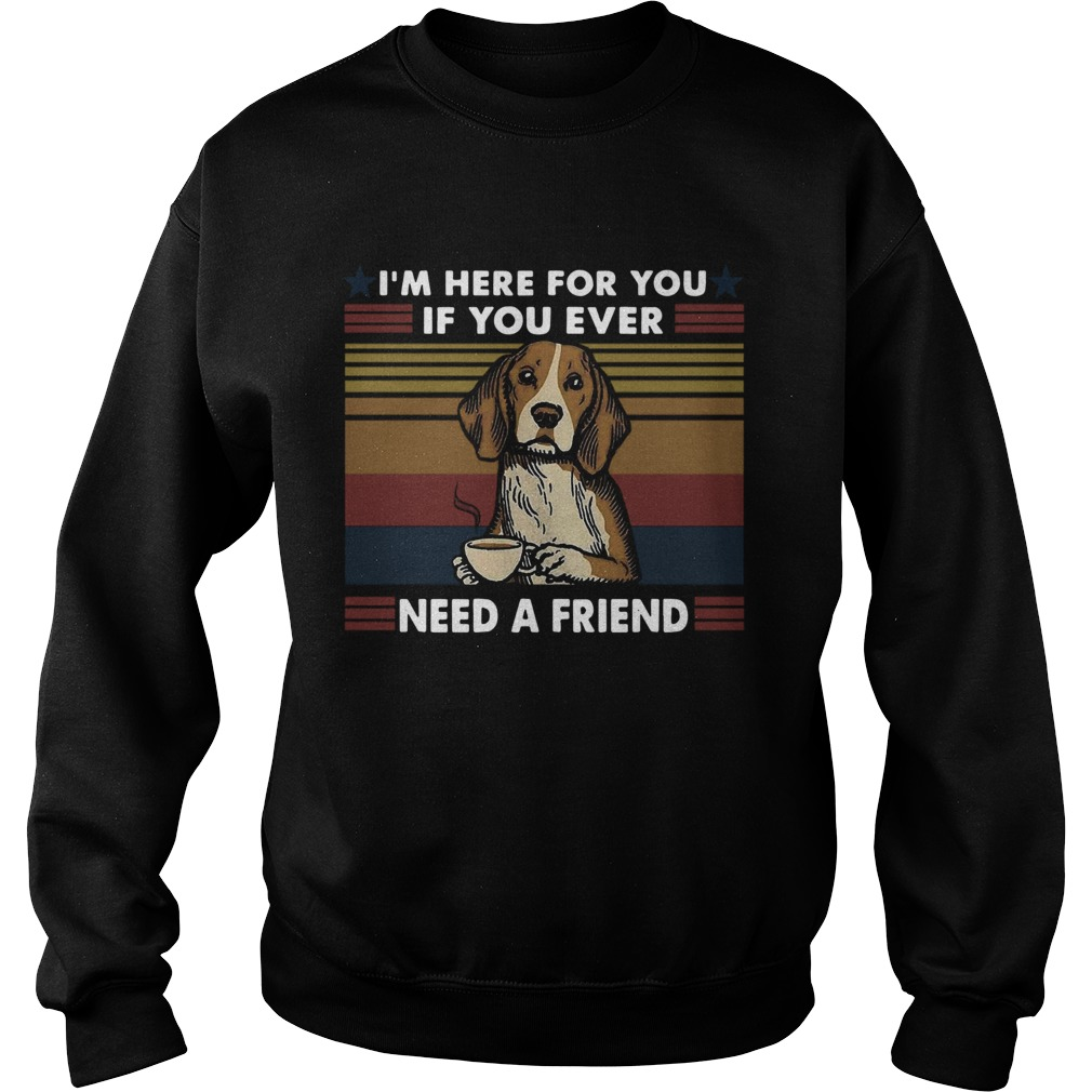 Im Here For You If You Ever Need A Friend Vintage  Sweatshirt