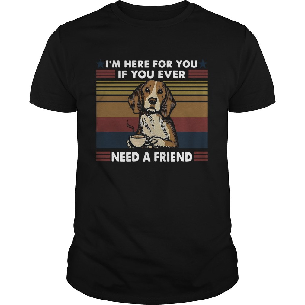 Im Here For You If You Ever Need A Friend Vintage  Unisex