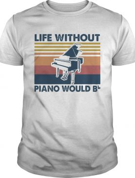 Life Without Piano Would Bb Vintage shirt