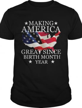 Making America great since birth since birth month year American flag veteran Independence Day shir