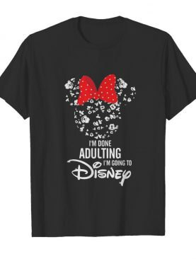 Minnie mouse i'm done adulting i'm going to disney shirt
