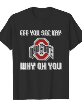 Ohio State Buckeyes eff you see kay why oh you shirt