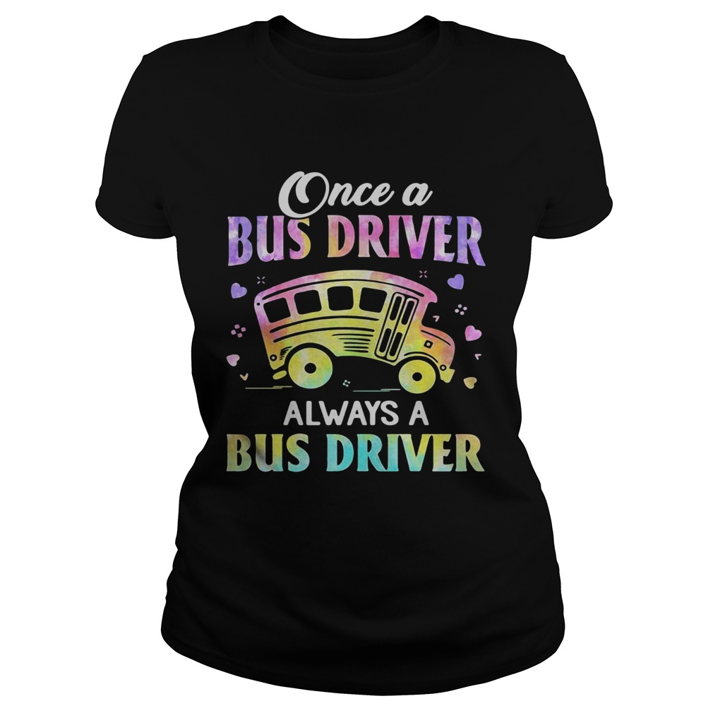 Once A Bus Driver Always A Bus Driver  Classic Ladies