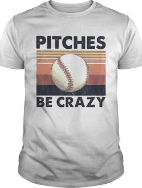 Pitches Be Crazy Baseball Vintage shirt