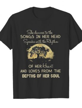She Dances To The Songs In Her Head Depths Of Her Soul Moon Tree shirt