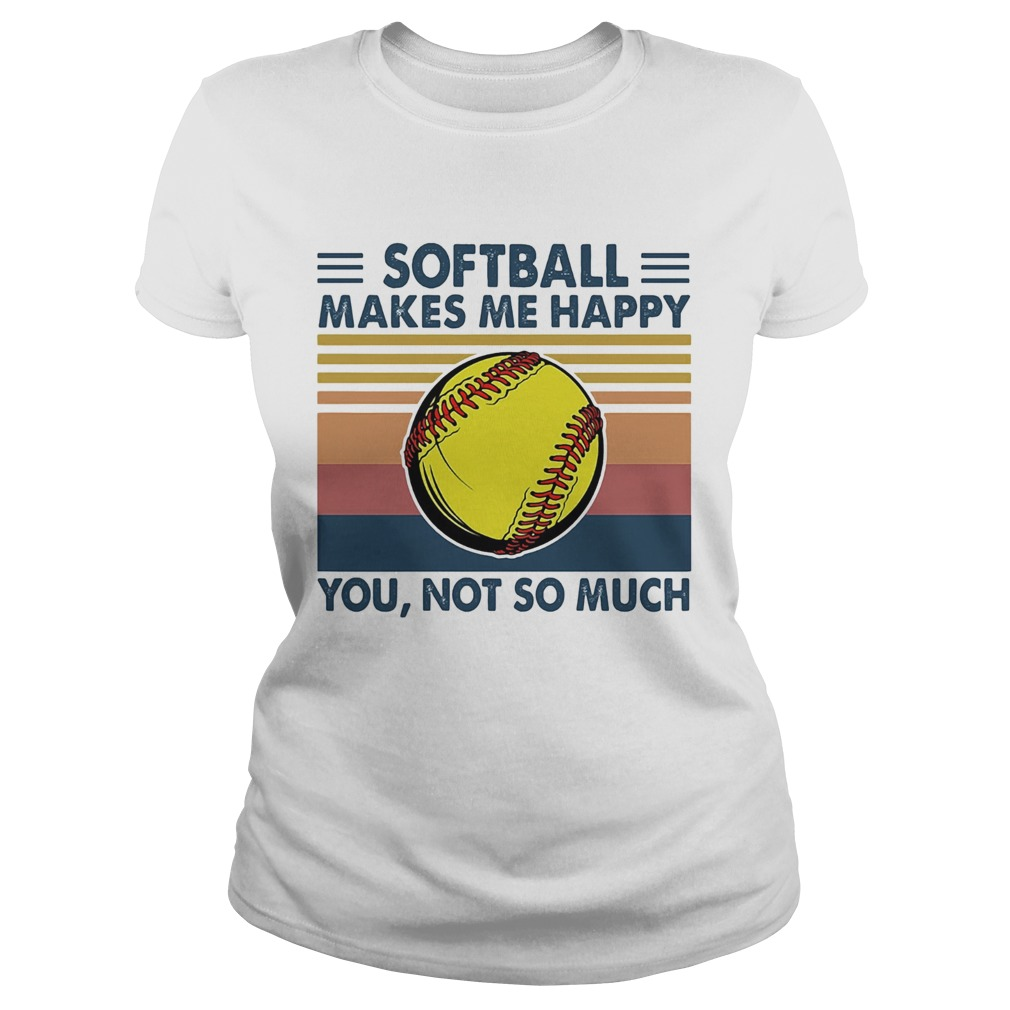 Softball makes me happy you not so much vintage  Classic Ladies