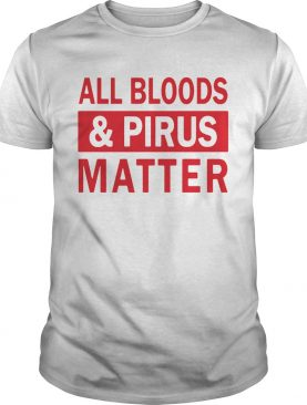 All Bloods And Pirus Matter shirt