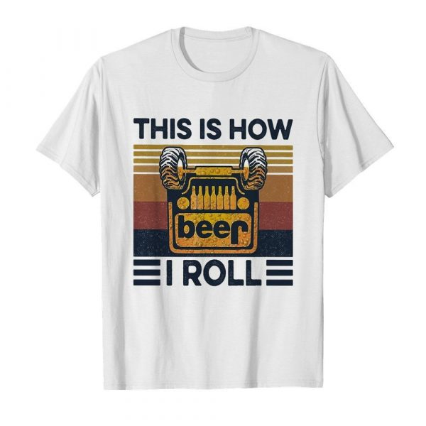 Beer this is how I roll vintage shirt