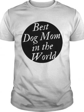 Best Dog Mom In The World shirt