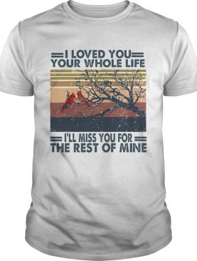 Bird i love you your whole life ill miss you for the rest of mine vintage retro shirt