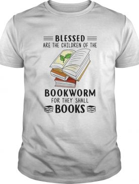 Blessed Are The Children Of The Bookworm For They Shall Boos shirt