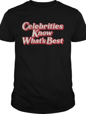Celebrities Know Whats Best shirt
