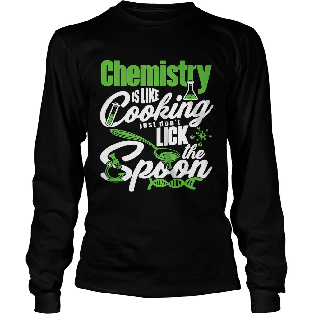 Chemistry is like cooking just dont lick the spoon dna  Long Sleeve