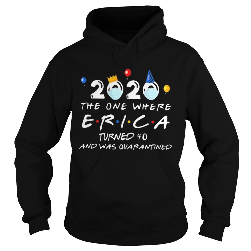 Face mask 2020 the one where erica turned 40 and was quarantined  Hoodie
