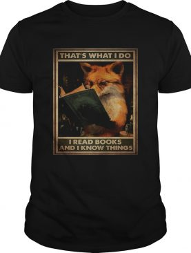 Fox Thats What I Do I Read Books And I Know Things shirt