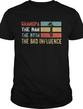 Grandpa the man the myth the bad influence happy fathers day vintage shirt