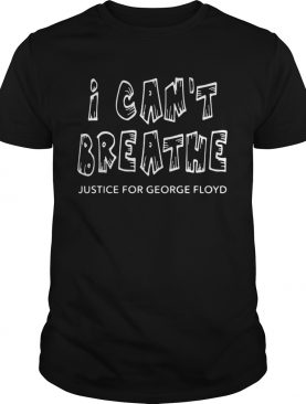 I Cant Breathe Justice For George Floyd shirt