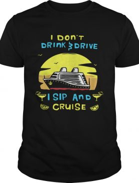 I Dont Drink Drive I Sip And Cruise shirt