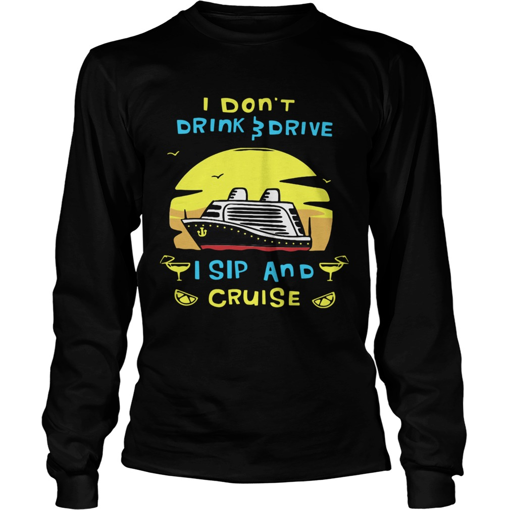 I Dont Drink Drive I Sip And Cruise  Long Sleeve