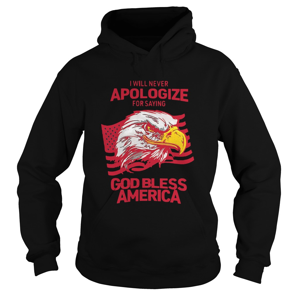 I Will Never Apologize For Saying God Bless America  Hoodie