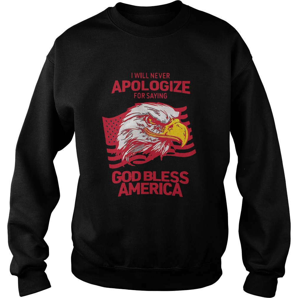 I Will Never Apologize For Saying God Bless America  Sweatshirt