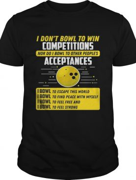 I dont bowl to win competitions nor do I bowl to other peoples shirt