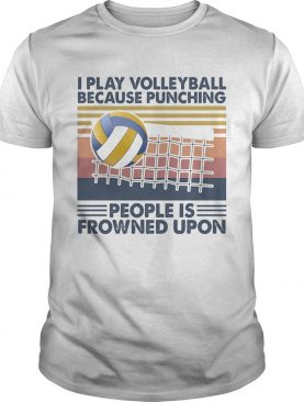 I play volleyball because punching people is frowned upon vintage retro shirt