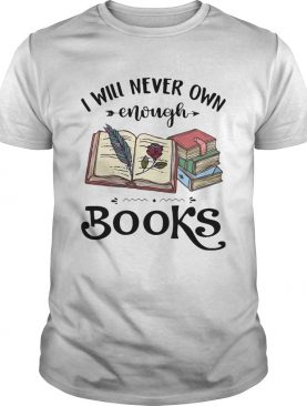 I will never own enough books roes shirt