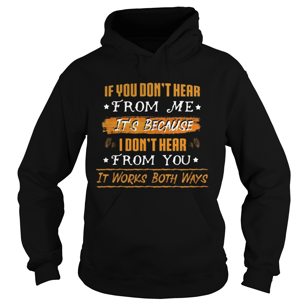 If You Dont Hear From Me Its Because I Dont Hear From You It Works Both Ways  Hoodie