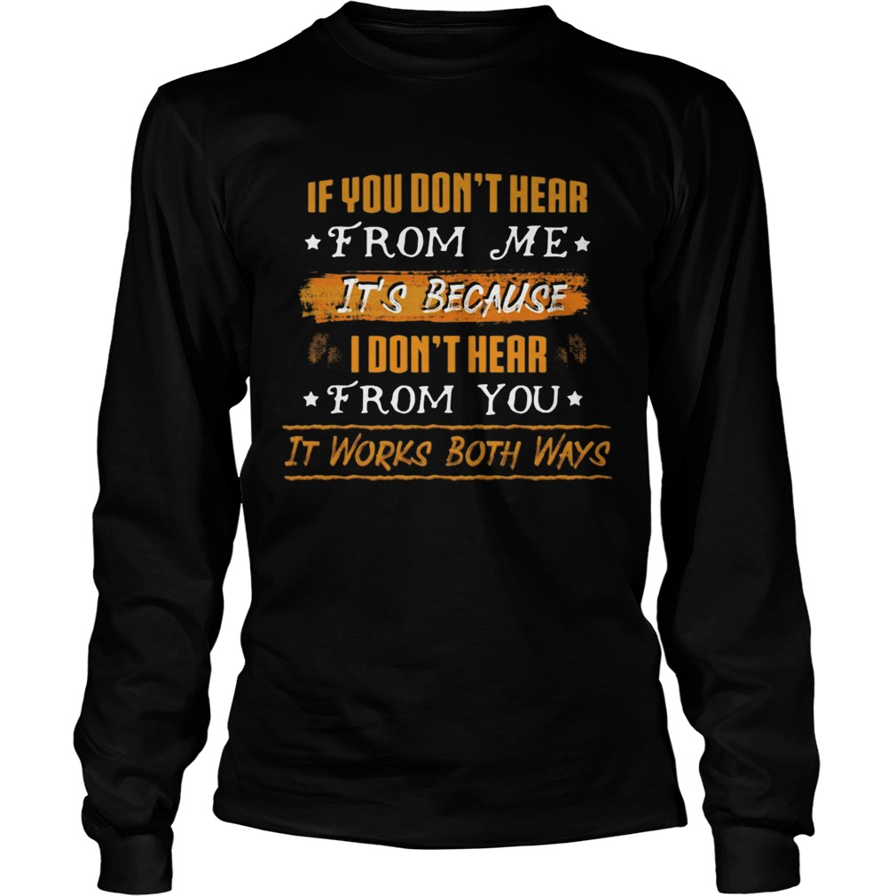 If You Dont Hear From Me Its Because I Dont Hear From You It Works Both Ways  Long Sleeve