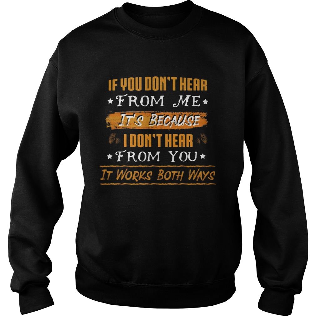 If You Dont Hear From Me Its Because I Dont Hear From You It Works Both Ways  Sweatshirt