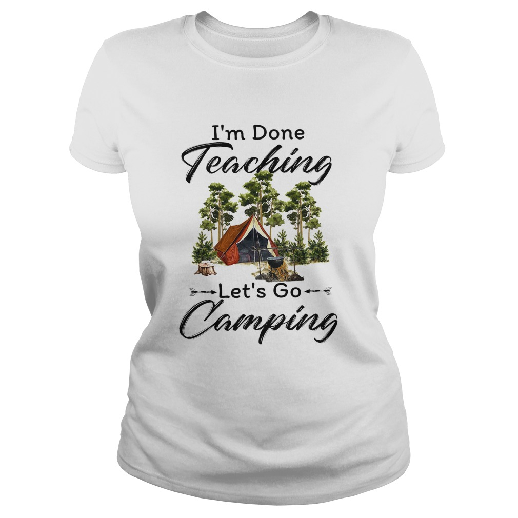 Im done teaching Lets go camping  Classic Ladies