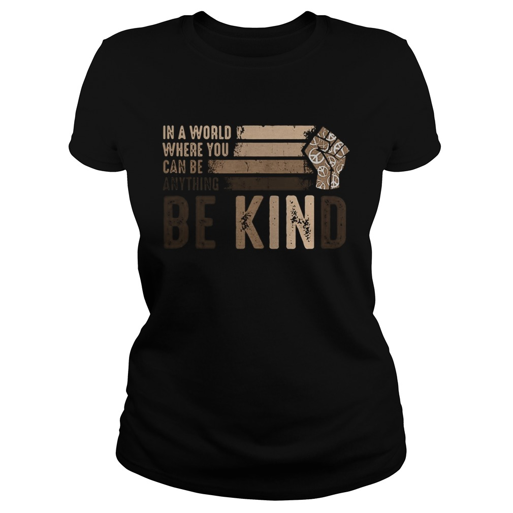 In a world where you can be anything be kind black lives matter  Classic Ladies