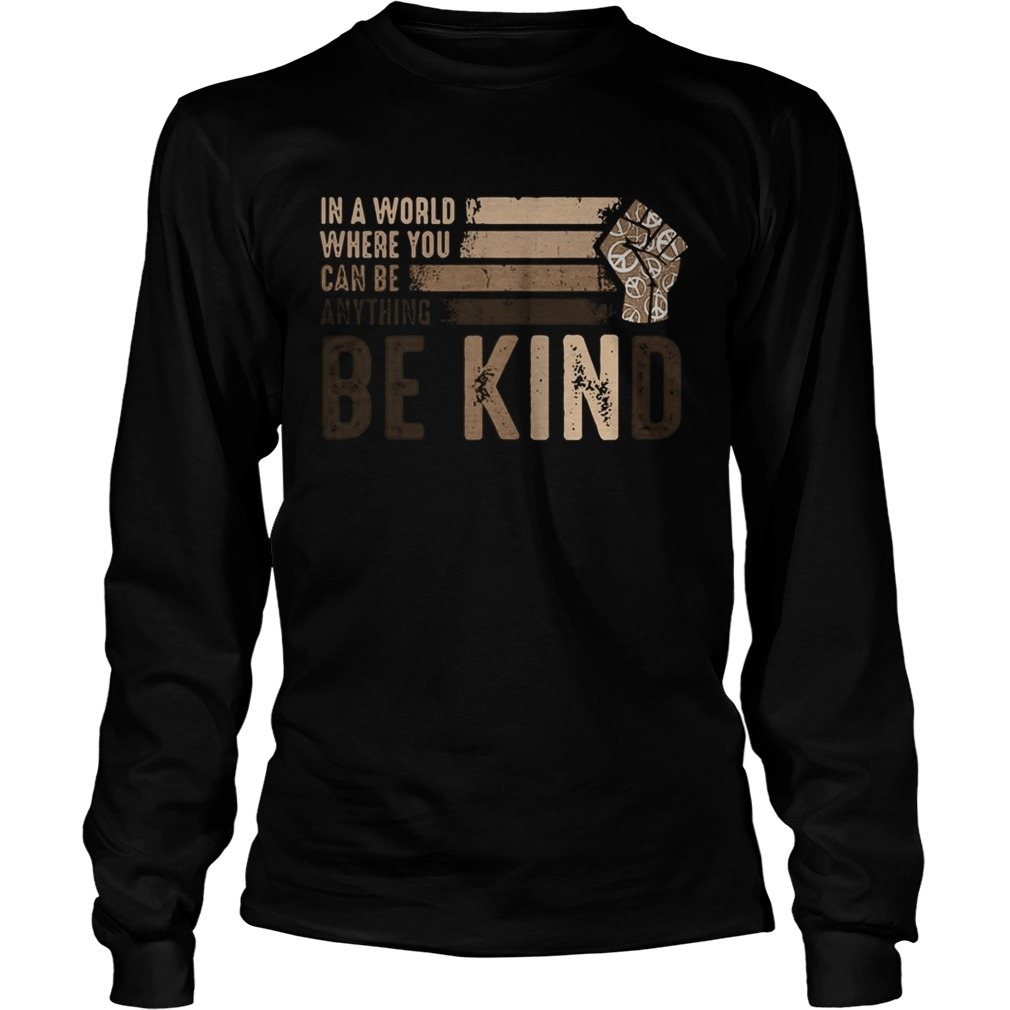 In a world where you can be anything be kind black lives matter  Long Sleeve