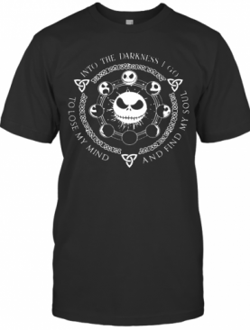 Jack Skellington Into The Darkness I Go And Find My Soul To Lose My Mind T-Shirt