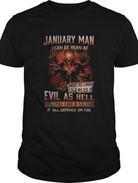 January man I can be mean Af sweet as candy cold as ice and evil as hell shirt