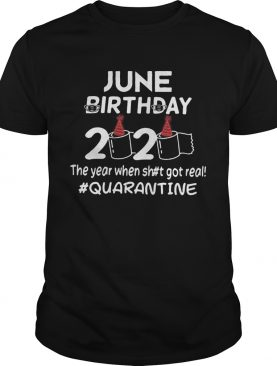 June birthday mask 2020 birthday toilet paper the year when shit got real quarantine shirt