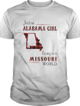 Just a alabama girl living in a missouri world shirt