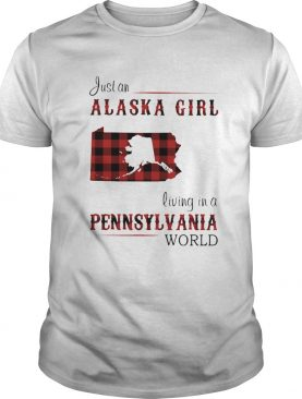 Just a alaska girl living in a pennsylvania world shirt