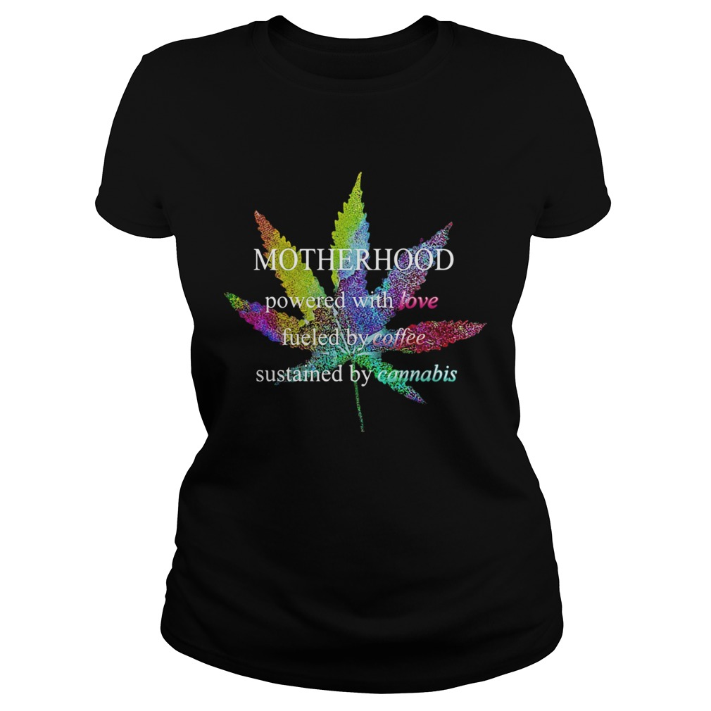 Lgbt weed motherhood powered with love fueled by coffee sustained by cannabis  Classic Ladies